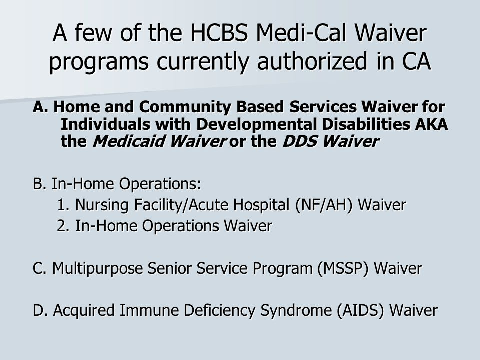 A few of the HCBS Medi-Cal Waiver programs currently authorized in CA