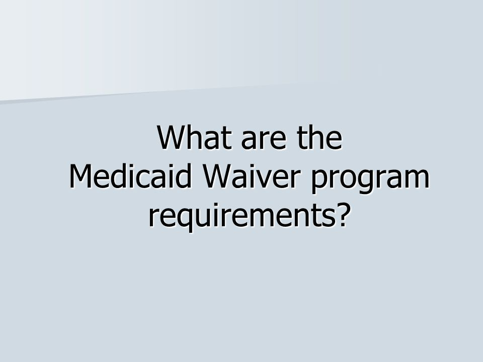 What are the Medicaid Waiver program requirements