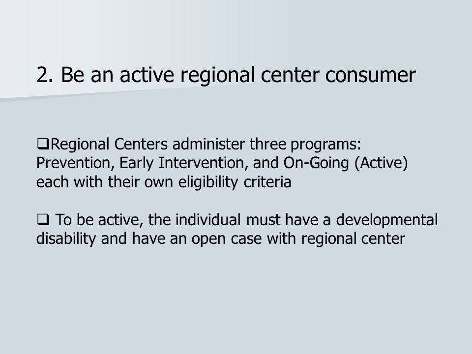 2. Be an active regional center consumer