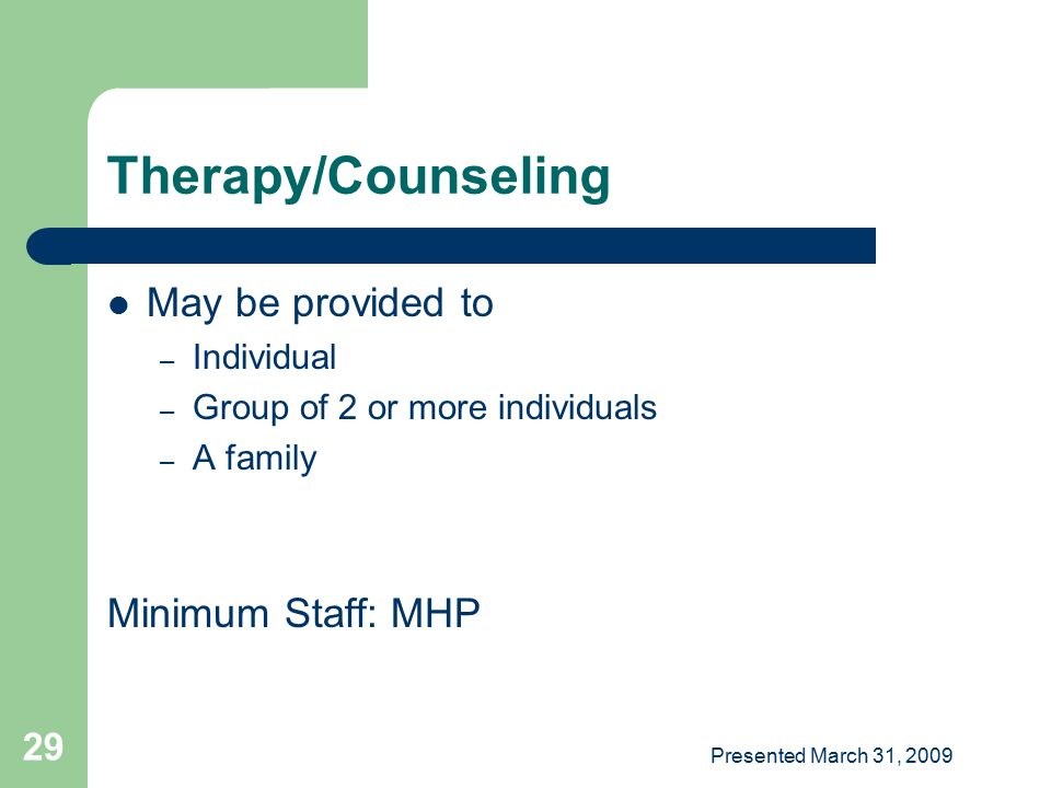 Therapy/Counseling May be provided to Minimum Staff: MHP Individual