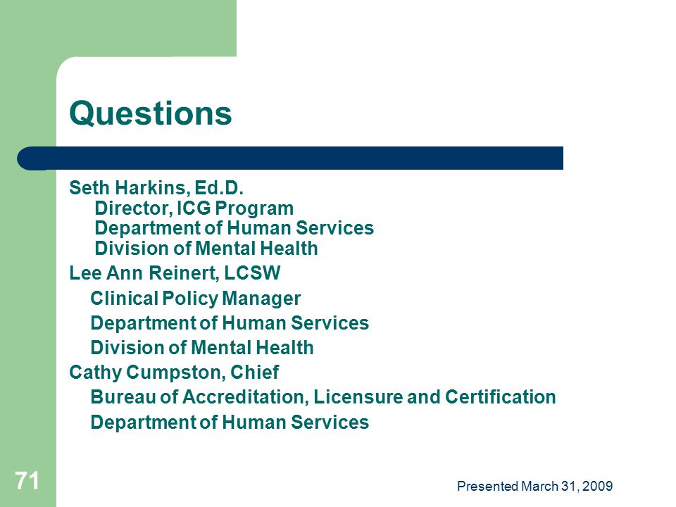Questions Seth Harkins, Ed.D. Director, ICG Program Department of Human Services Division of Mental Health.