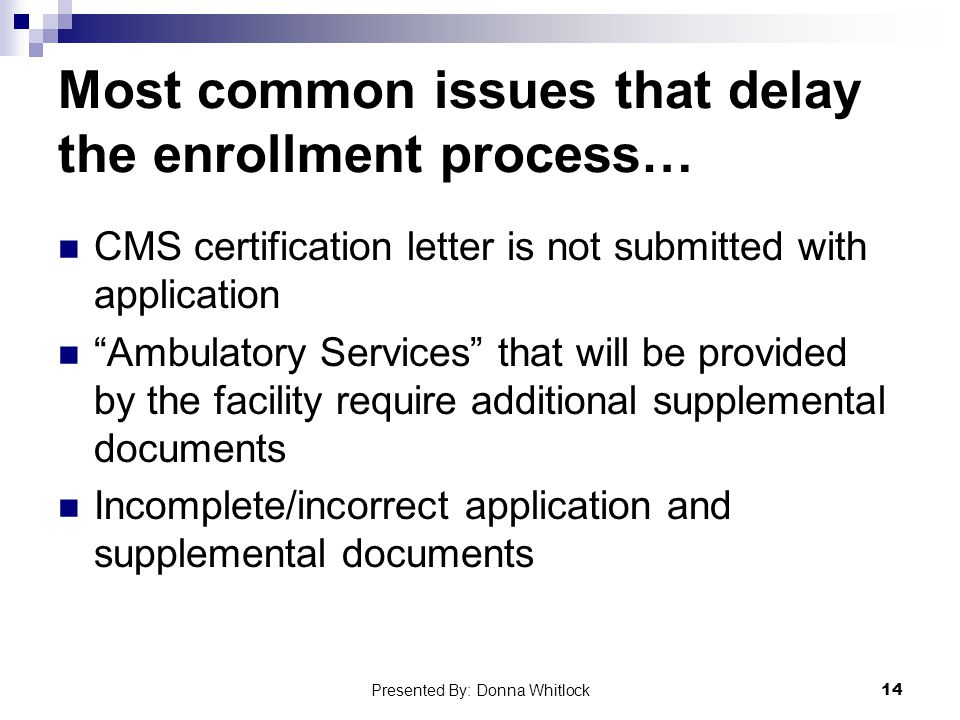Most common issues that delay the enrollment process…