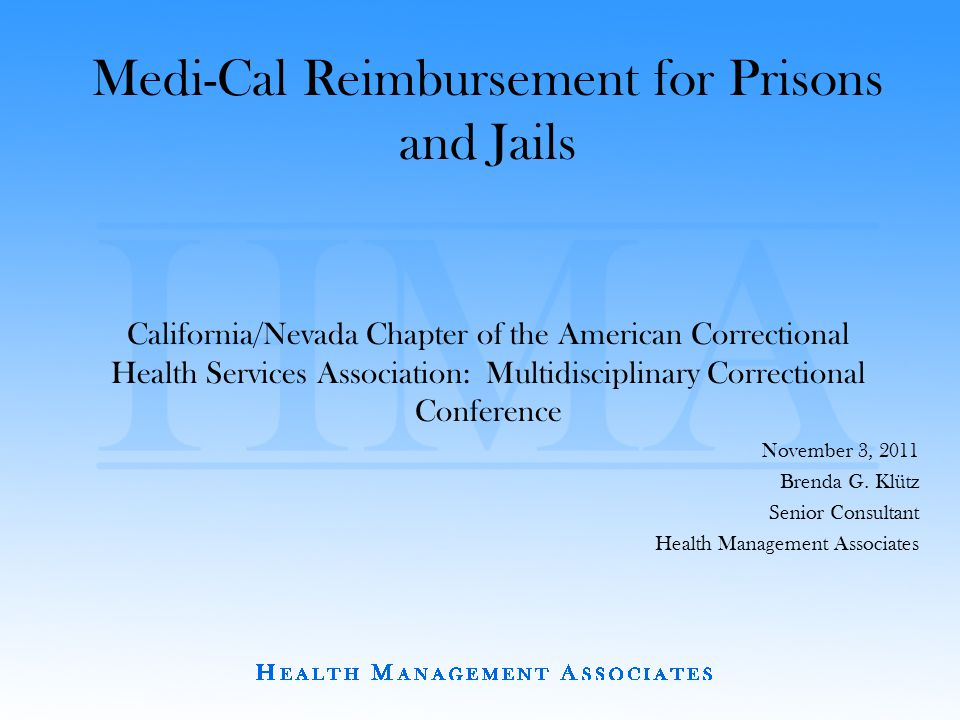 Medi-Cal Reimbursement for Prisons and Jails California/Nevada Chapter of the American Correctional Health Services Association: Multidisciplinary Correctional Conference