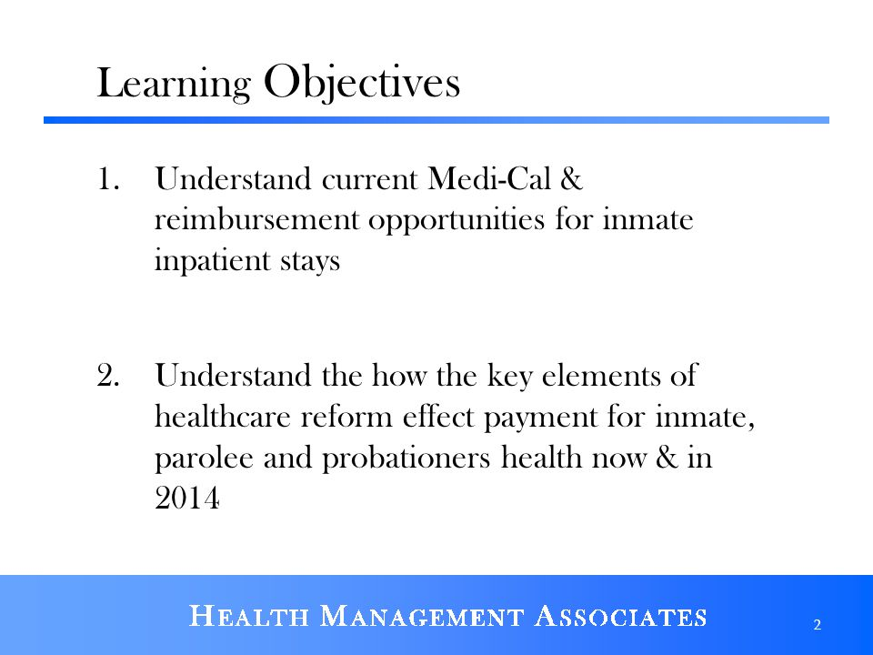Learning Objectives Understand current Medi-Cal & reimbursement opportunities for inmate inpatient stays.