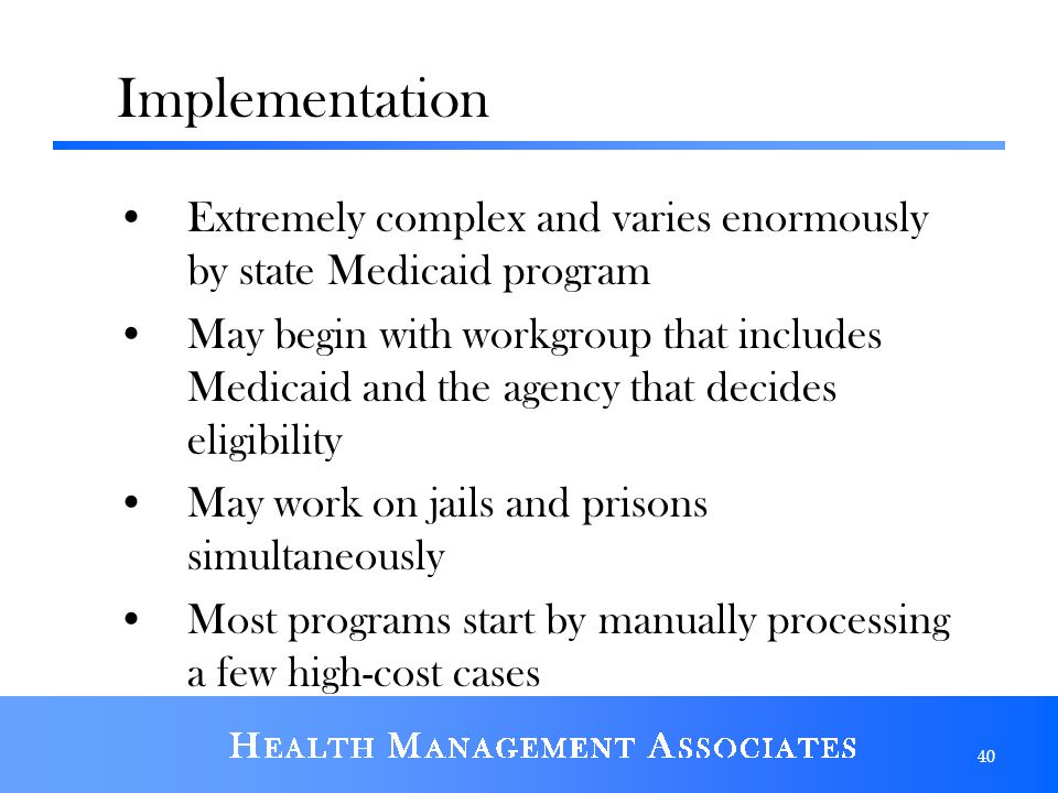 Implementation Extremely complex and varies enormously by state Medicaid program.