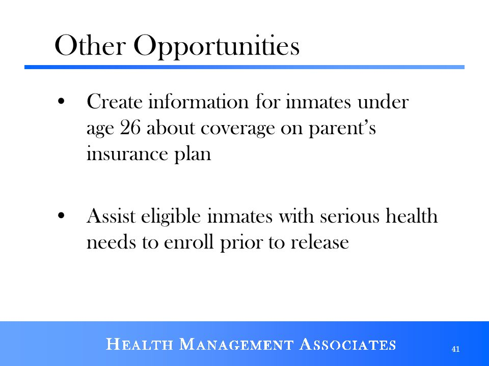 Other Opportunities Create information for inmates under age 26 about coverage on parent's insurance plan.
