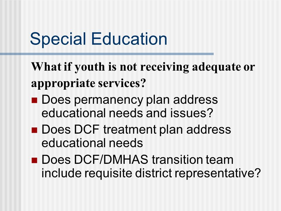 Special Education What if youth is not receiving adequate or