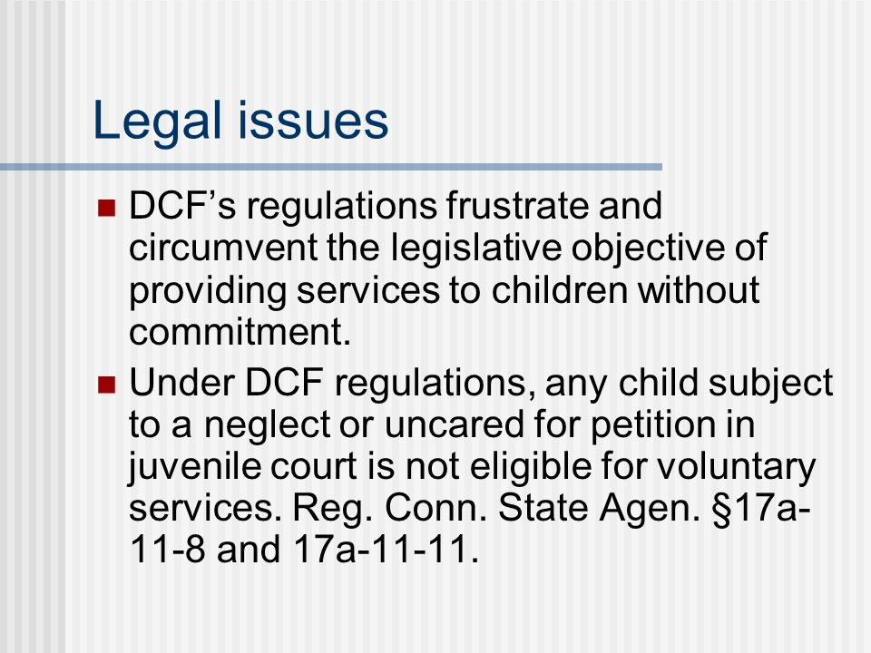 Legal issues DCF's regulations frustrate and circumvent the legislative objective of providing services to children without commitment.
