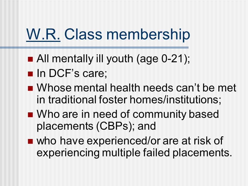 W.R. Class membership All mentally ill youth (age 0-21);
