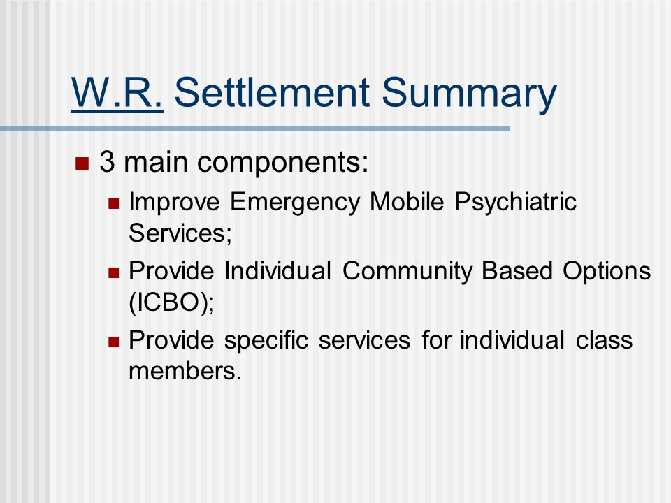 W.R. Settlement Summary 3 main components: