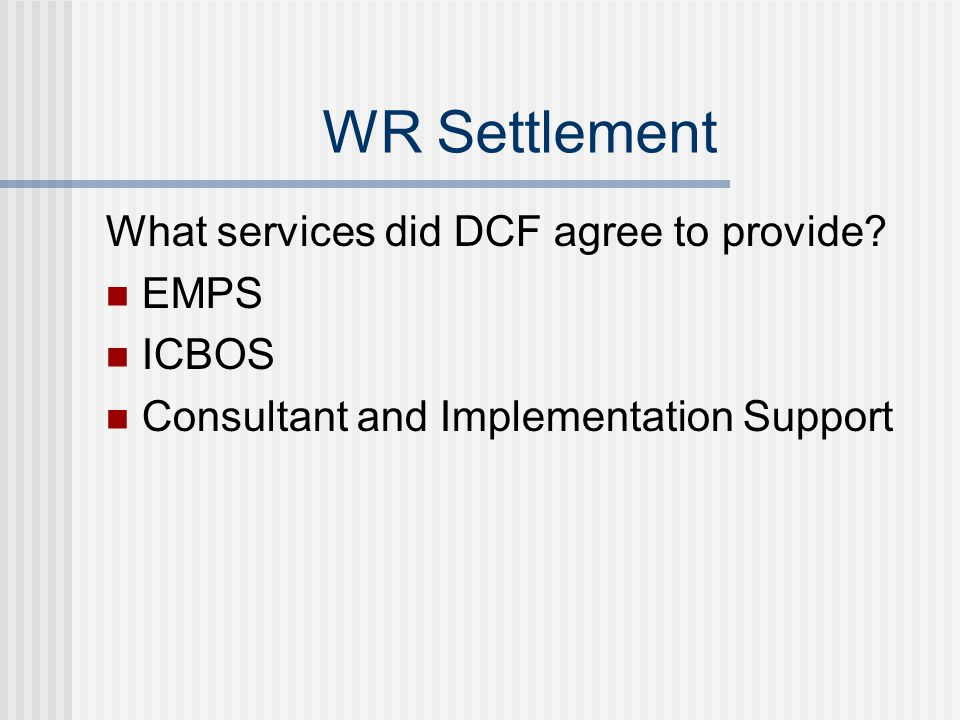 WR Settlement What services did DCF agree to provide EMPS ICBOS