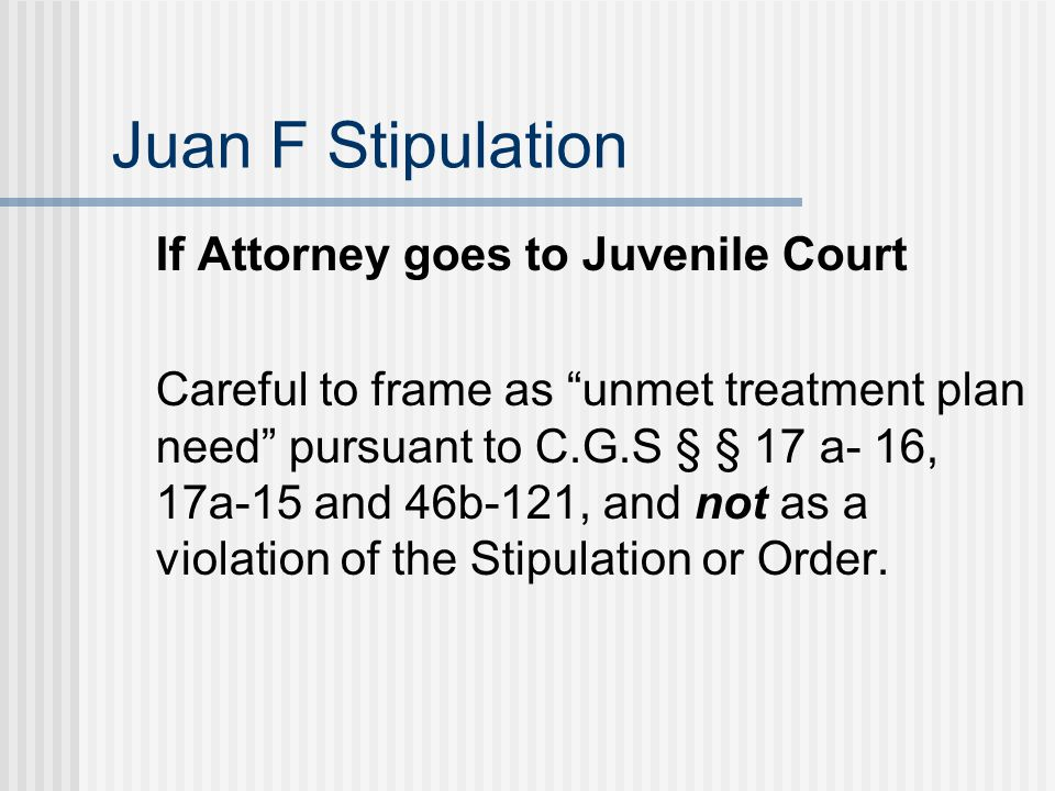 Juan F Stipulation If Attorney goes to Juvenile Court