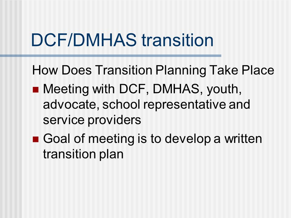 DCF/DMHAS transition How Does Transition Planning Take Place