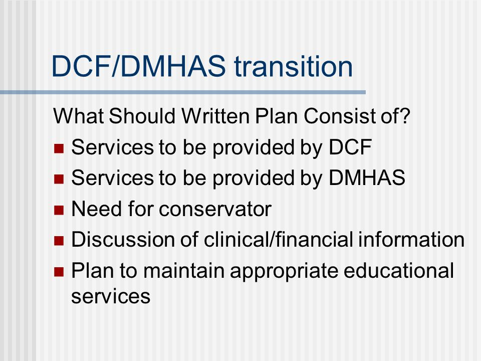 DCF/DMHAS transition What Should Written Plan Consist of