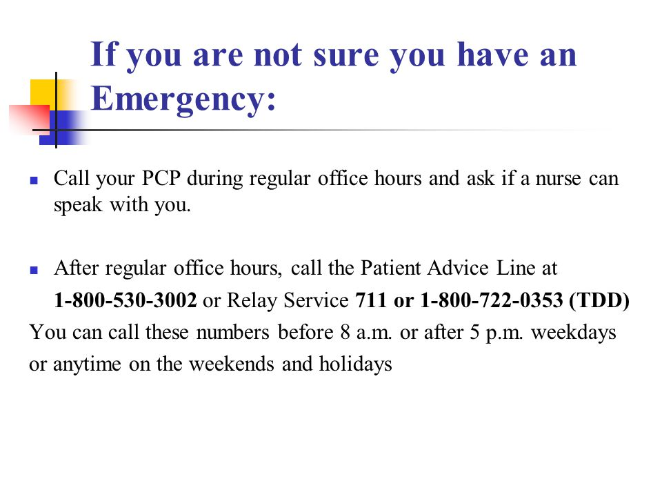 If you are not sure you have an Emergency: