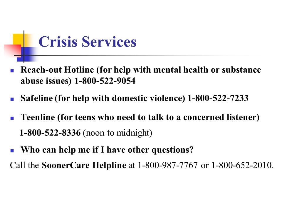 Crisis Services Reach-out Hotline (for help with mental health or substance abuse issues) 1-800-522-9054.