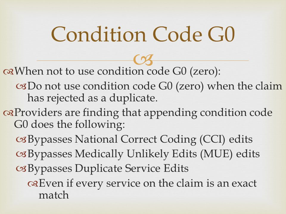 Condition Code G0 When not to use condition code G0 (zero):
