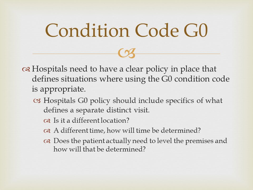 Condition Code G0 Hospitals need to have a clear policy in place that defines situations where using the G0 condition code is appropriate.