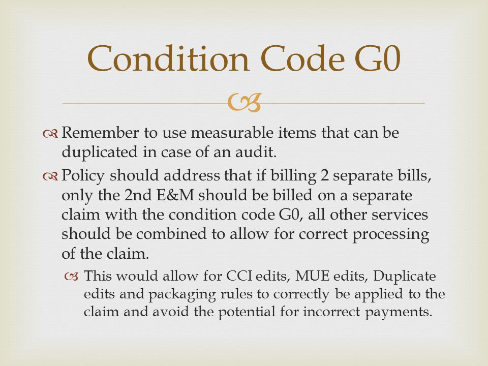Condition Code G0 Remember to use measurable items that can be duplicated in case of an audit.