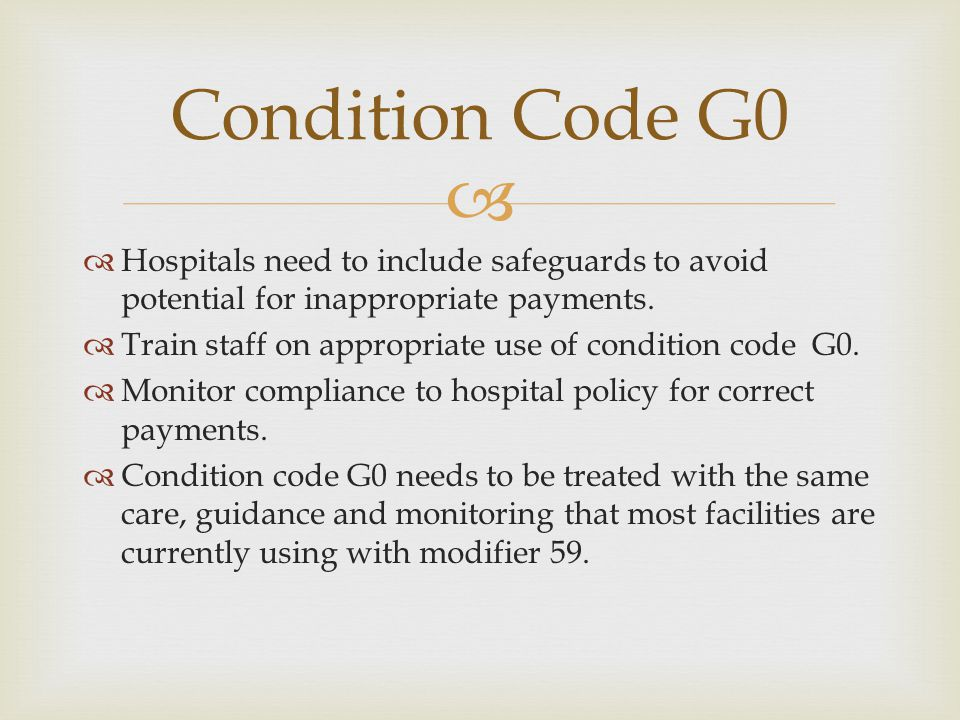 Condition Code G0 Hospitals need to include safeguards to avoid potential for inappropriate payments.