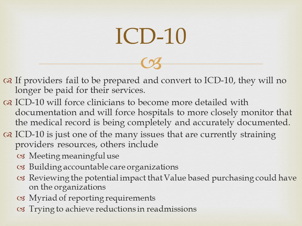 ICD-10 If providers fail to be prepared and convert to ICD-10, they will no longer be paid for their services.
