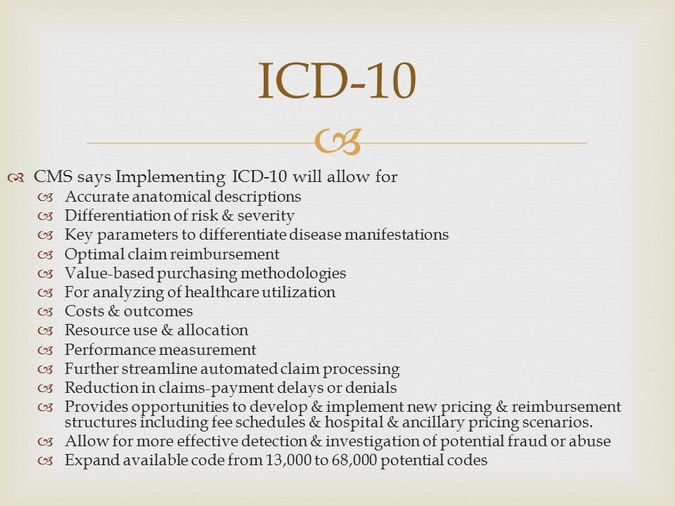 ICD-10 CMS says Implementing ICD-10 will allow for