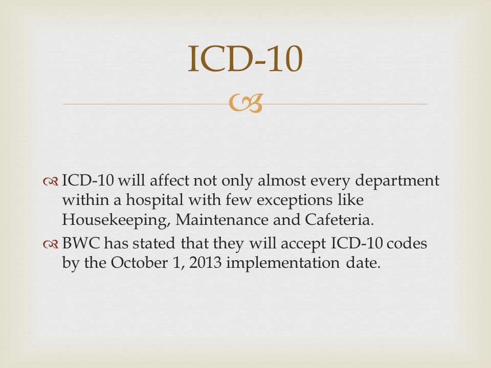 ICD-10 ICD-10 will affect not only almost every department within a hospital with few exceptions like Housekeeping, Maintenance and Cafeteria.