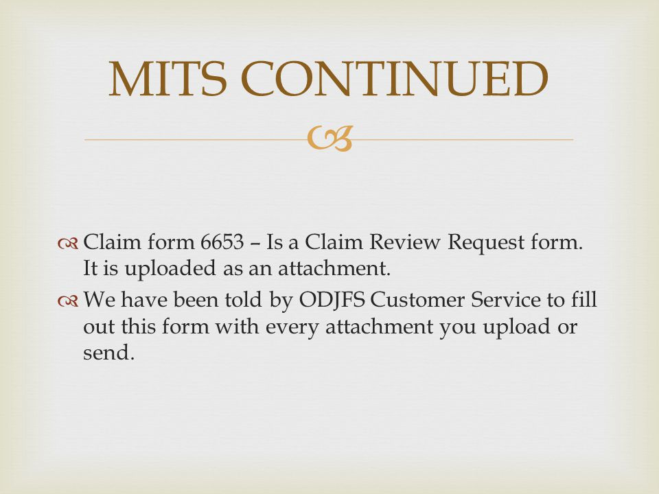 MITS CONTINUED Claim form 6653 – Is a Claim Review Request form. It is uploaded as an attachment.