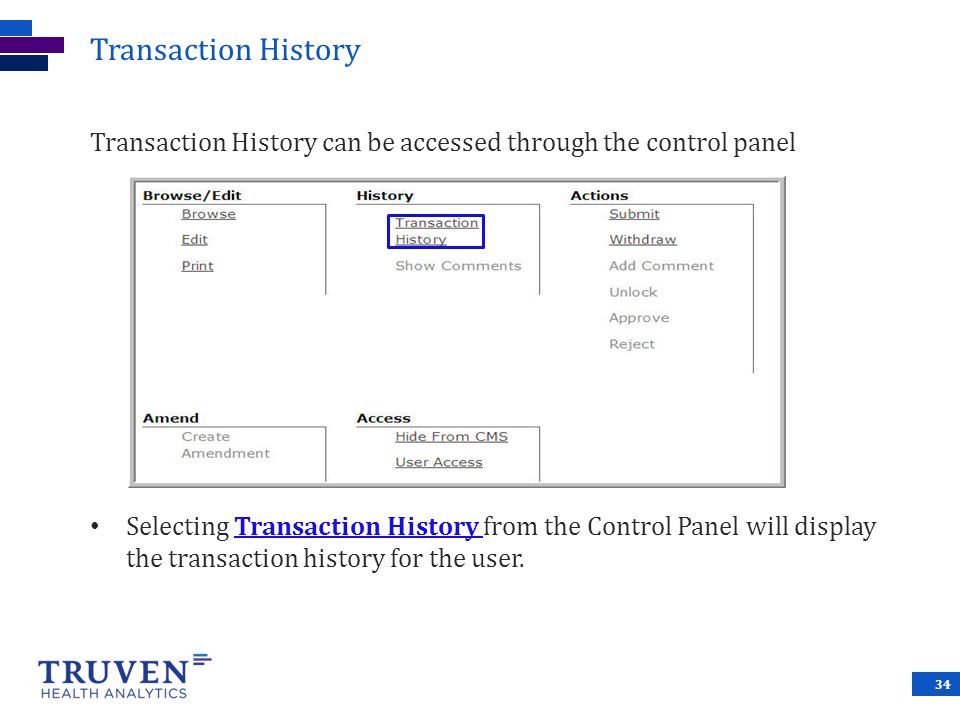 Transaction History Transaction History can be accessed through the control panel.