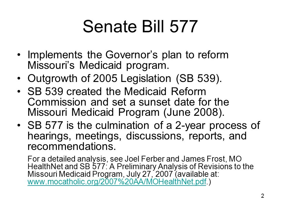 Senate Bill 577 Implements the Governor's plan to reform Missouri's Medicaid program. Outgrowth of 2005 Legislation (SB 539).