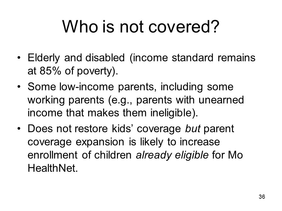 Who is not covered Elderly and disabled (income standard remains at 85% of poverty).