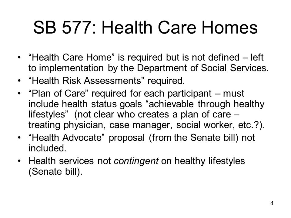 SB 577: Health Care Homes Health Care Home is required but is not defined – left to implementation by the Department of Social Services.