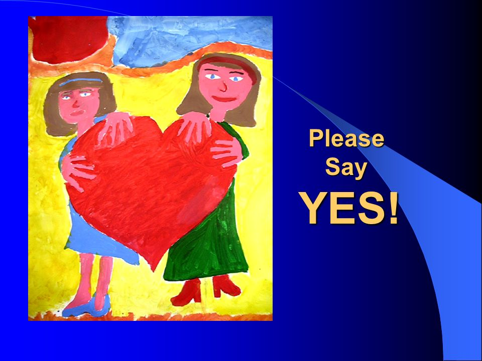 Please Say YES!