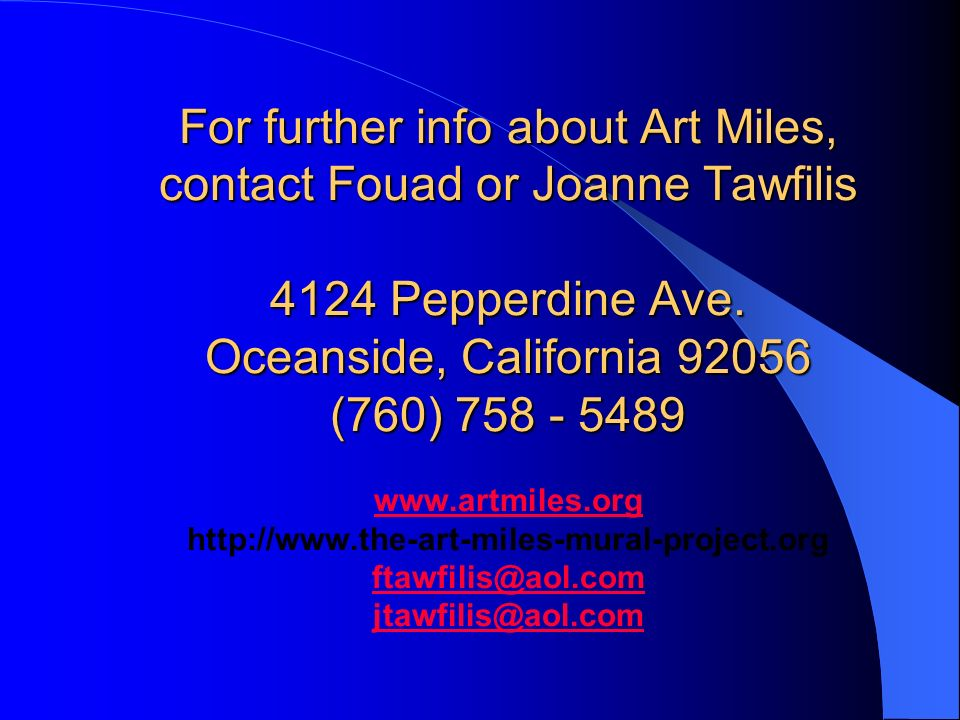 For further info about Art Miles, contact Fouad or Joanne Tawfilis 4124 Pepperdine Ave.