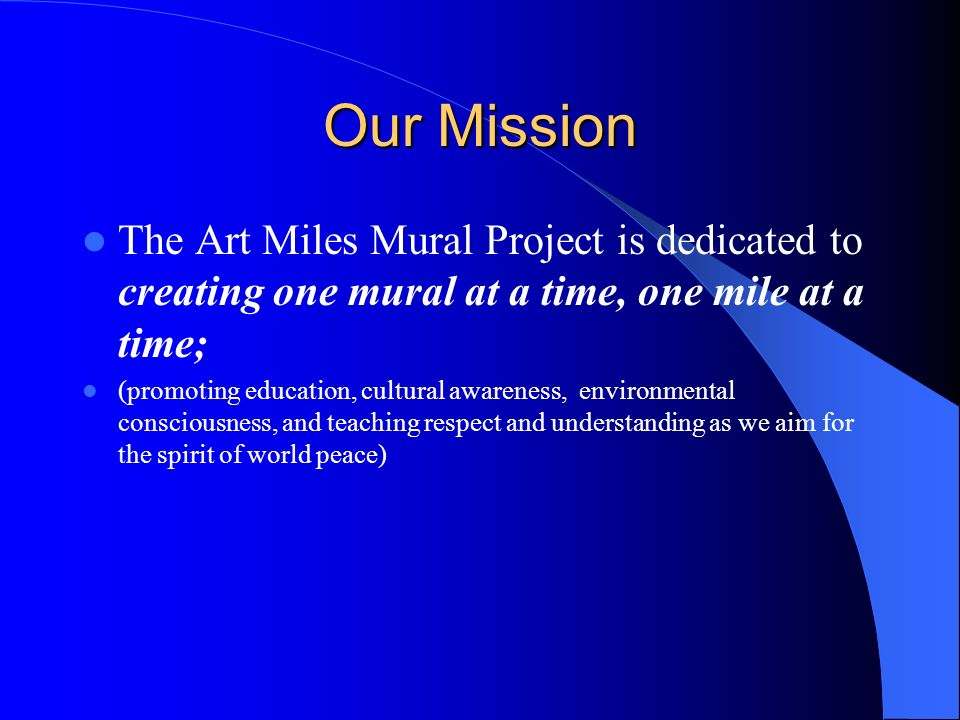 Our Mission The Art Miles Mural Project is dedicated to creating one mural at a time, one mile at a time;