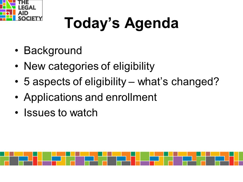 Today's Agenda Background New categories of eligibility