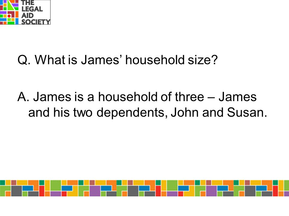 Q. What is James' household size