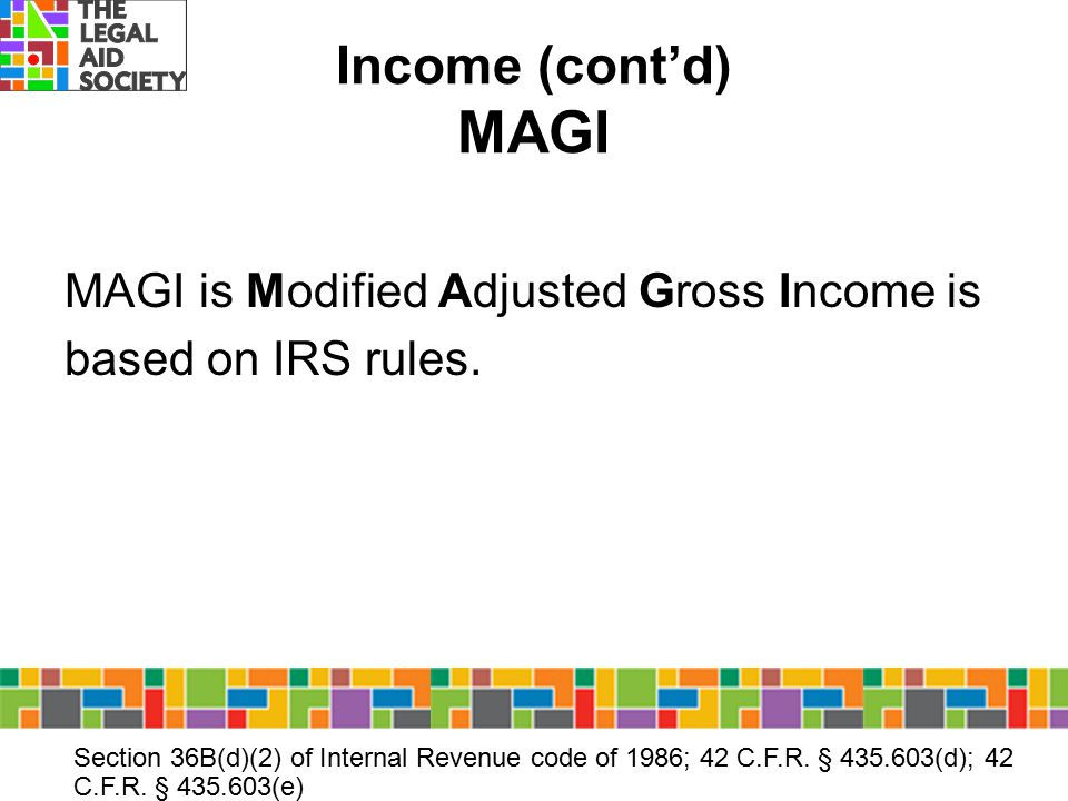 Income (cont'd) MAGI MAGI is Modified Adjusted Gross Income is