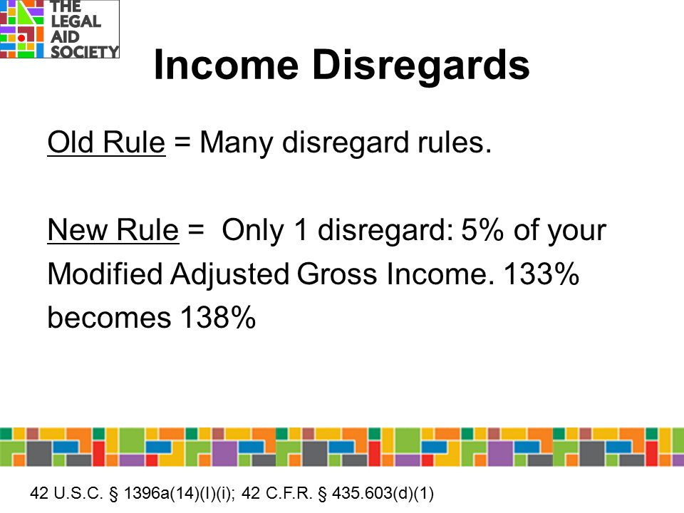 Income Disregards Old Rule = Many disregard rules.