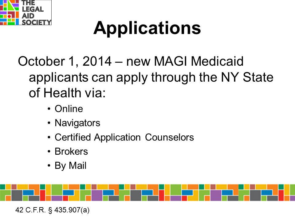 Applications October 1, 2014 – new MAGI Medicaid applicants can apply through the NY State of Health via: