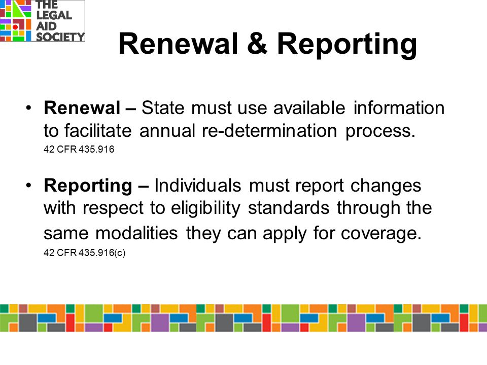 Renewal & Reporting Renewal – State must use available information to facilitate annual re-determination process.