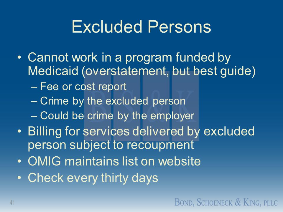 Excluded Persons Cannot work in a program funded by Medicaid (overstatement, but best guide) Fee or cost report.