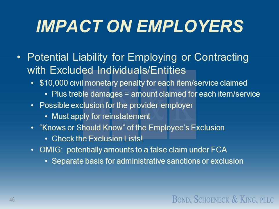 IMPACT ON EMPLOYERS Potential Liability for Employing or Contracting with Excluded Individuals/Entities.