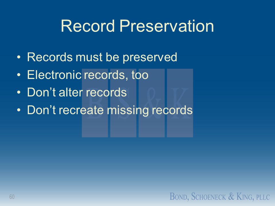 Record Preservation Records must be preserved Electronic records, too