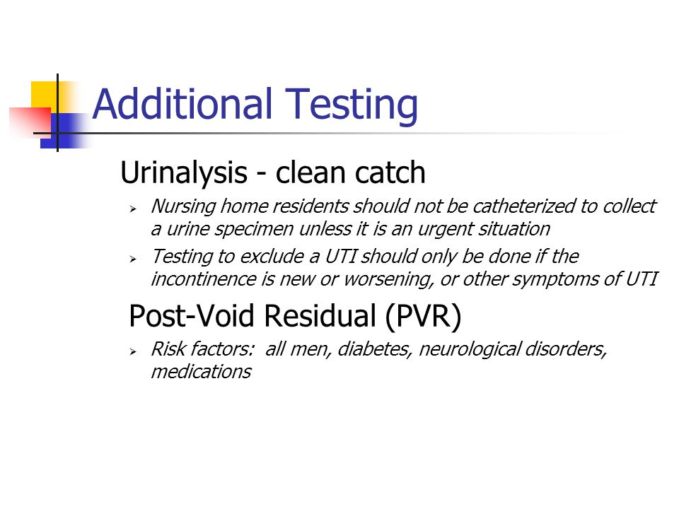 Additional Testing Urinalysis - clean catch Post-Void Residual (PVR)