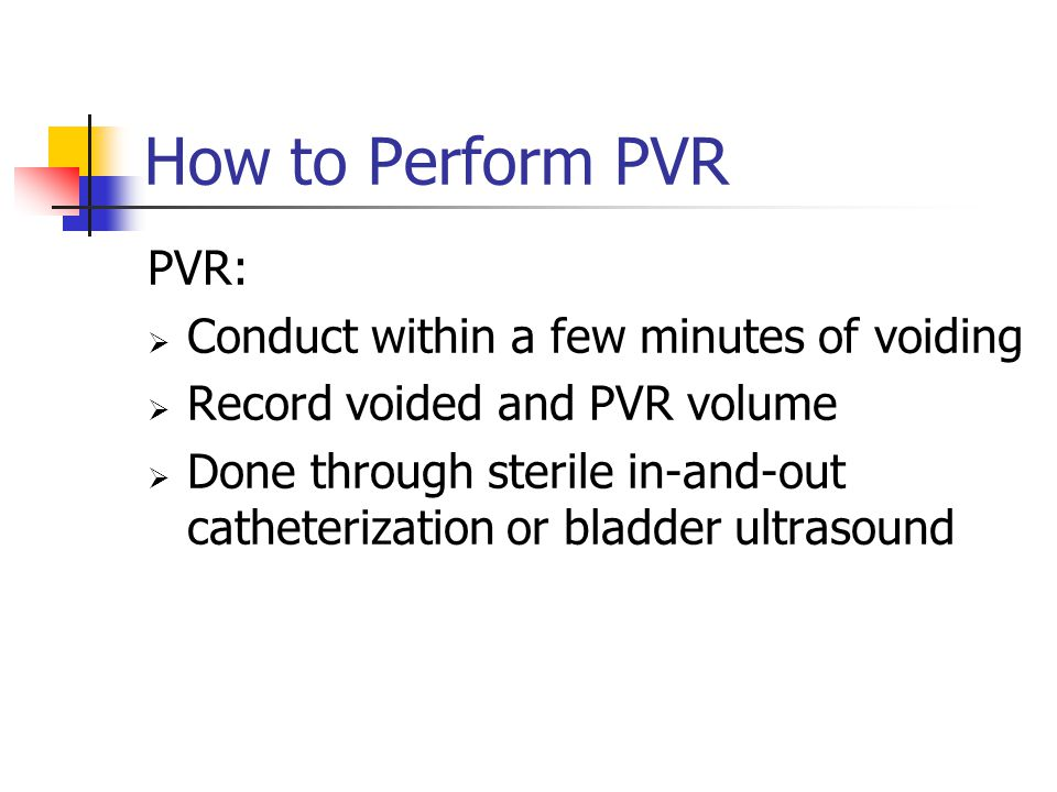 How to Perform PVR PVR: Conduct within a few minutes of voiding