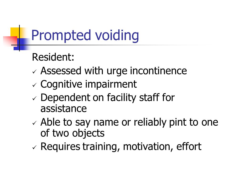 Prompted voiding Resident: Assessed with urge incontinence