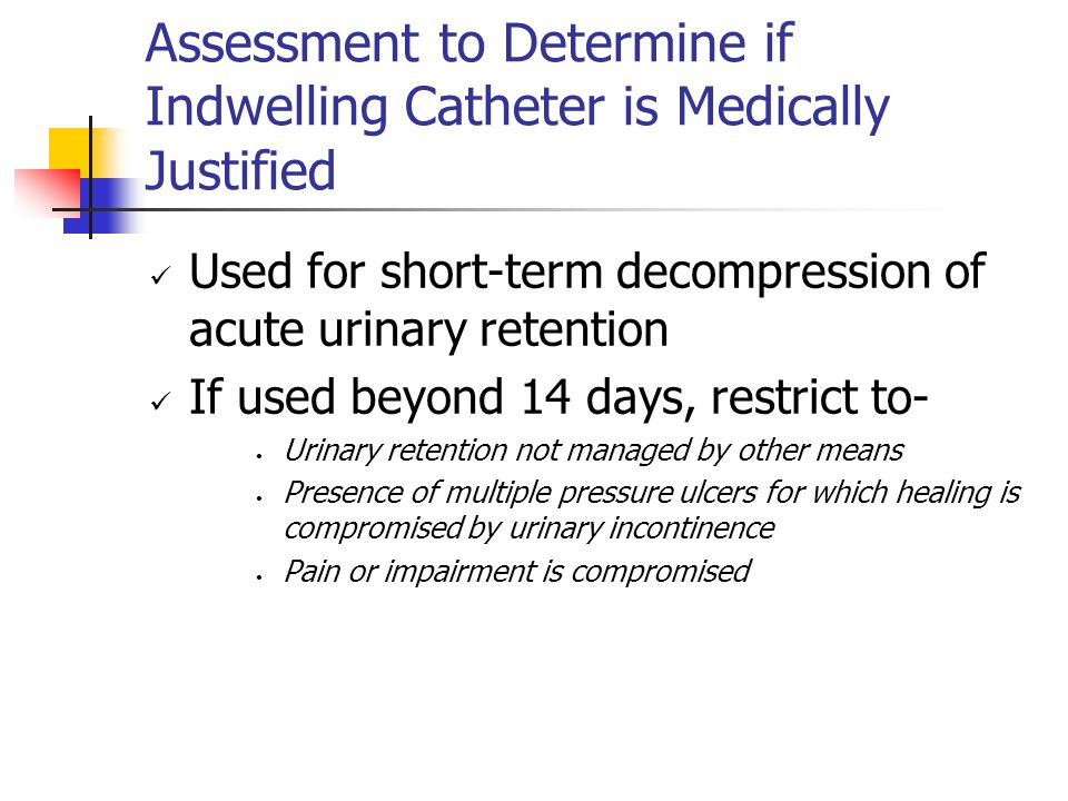 Assessment to Determine if Indwelling Catheter is Medically Justified