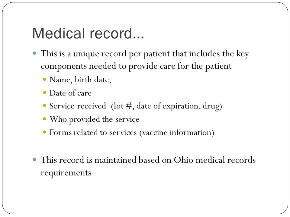 Medical record… This is a unique record per patient that includes the key components needed to provide care for the patient.