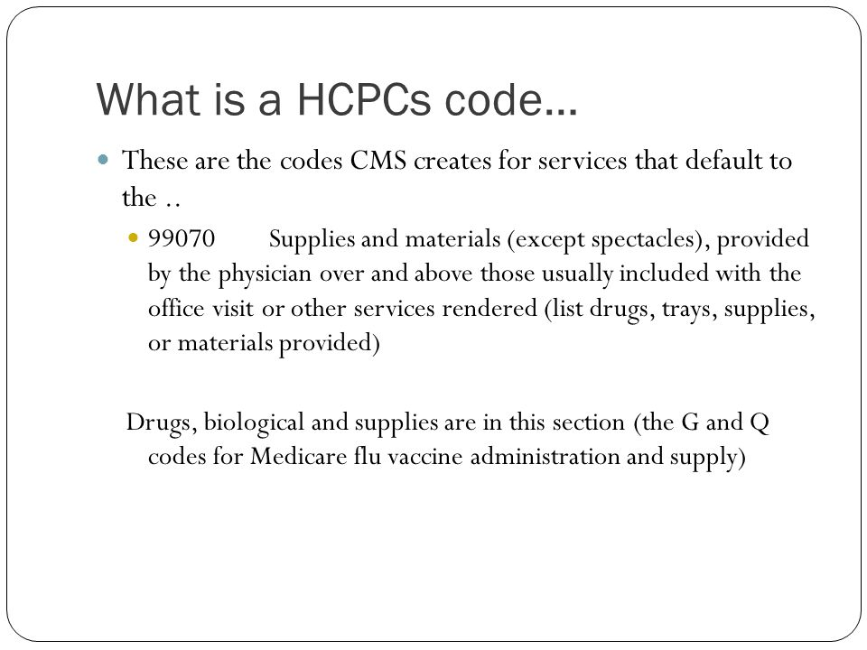 What is a HCPCs code… These are the codes CMS creates for services that default to the ..